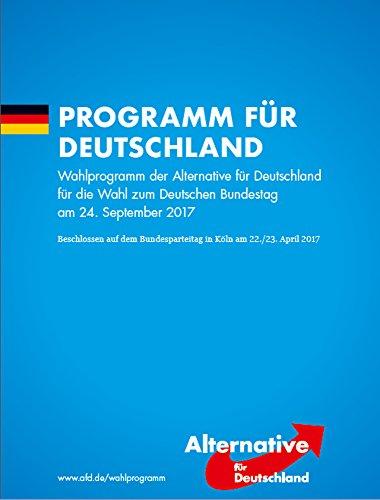 PROGRAMM FÜR DEUTSCHLAND: Wahlprogramm der Alternative für Deutschland für die Wahl zum Deutschen Bundestag am 24. September 2017