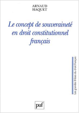 Le Concept de souveraineté en droit constitutionnel français par Arnaud Haquet