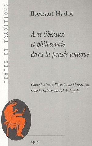 Arts libéraux et philosophie dans la pensée antique : Contribution à l'histoire de l'éducation et de la culture dans l'Antiquité par Ilsetraut Hadot