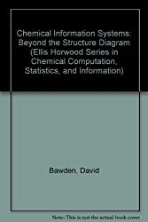 Chemical Information Systems: Beyond the Structure Diagram (Ellis Horwood Series in Chemical Computation, Statistics, and Information) by David Bawden (1990-10-05)