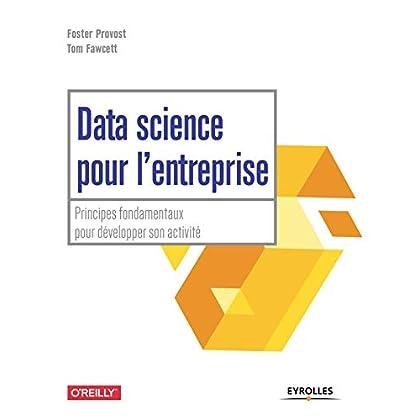 Data science pour l'entreprise: Principes fondamentaux pour développer son activité (Blanche)