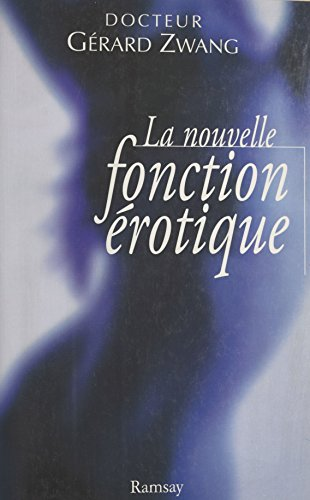 La nouvelle fonction érotique : manuel du sexe à l'usage des hommes et des femmes de l'an 2000 curieux de s'instruire: Ouvrage didactique, hygénique et moral