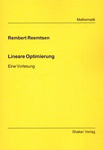 Lineare Optimierung - Eine Vorlesung (Berichte aus der Mathematik)
