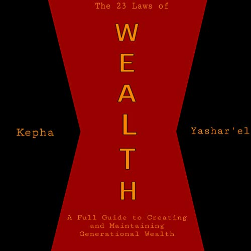 The 23 Laws Of Wealth: The Full Guide To Creating and Maintaining Generational Wealth (English Edition)