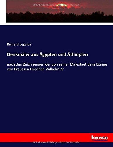 Denkmäler aus Ägypten und Äthiopien: nach den Zeichnungen der von seiner Majestaet dem Könige von Preussen Friedrich Wilhelm IV