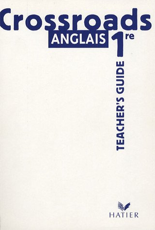 Anglais 1e Crossroads : Teacher's Guide