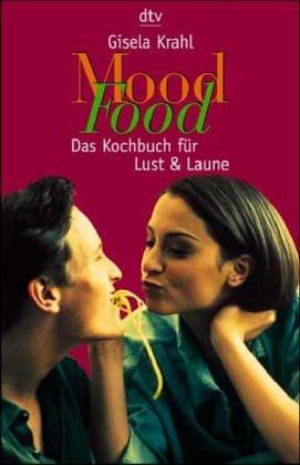 Mood Food: Das Kochbuch für Lust und Laune. Originalausgabe (Mood-food)