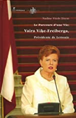 Le parcours d'une vie - Vaira Vike-Freiberga, présidente de Lettonie de Nadine Vitols Dixon