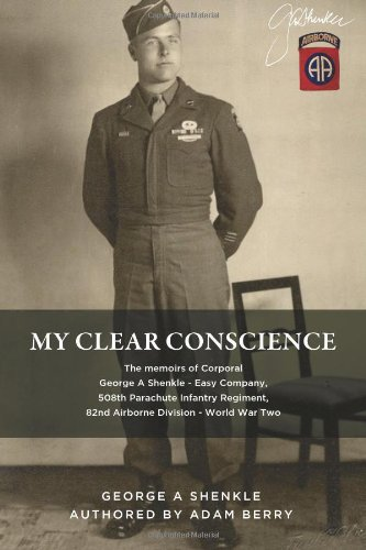 my-clear-conscience-the-memoirs-of-corporal-george-shenkle-easy-company-508th-parachute-infantry-reg