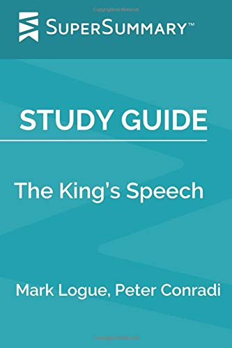 Study Guide: The King\'s Speech by Mark Logue, Peter Conradi (SuperSummary)