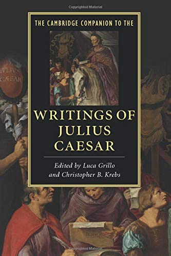 The Cambridge Companion to the Writings of Julius Caesar (Cambridge Companions to Literature)