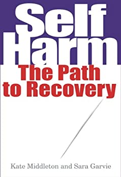 Self Harm: The Path to Recovery by [Kate Middleton]