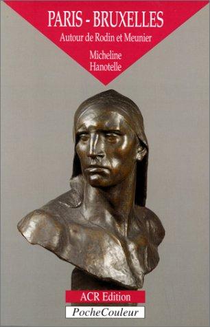 Paris-Bruxelles : Autour de Rodin et Meunier par Micheline Hanotelle