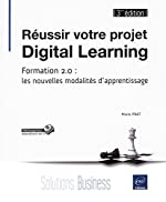 Réussir votre projet Digital Learning - Les nouvelles modalités dapprentissage (3ième édition) de Marie PRAT