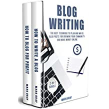 Blog Writing: 2-IN-1 Bundle - The Best Technique to Plan and Write Blog Posts for Growing Your Community and Make Money Online