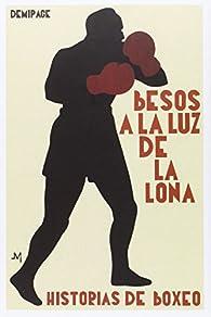 Besos a la luz de la lona: Historias de boxeo par  Varios autores