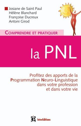 Comprendre et pratiquer la PNL: Profiter à plein des apports de la PNL dans votre profession et dans votre vie