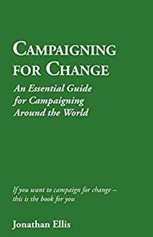 Campaigning for Change: An Essential Guide for Campaigning Around the World by [Ellis, Jonathan]