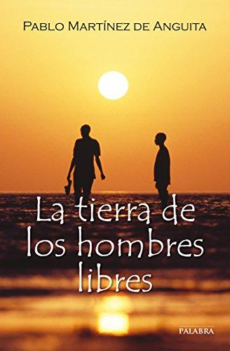 La tierra de los hombres libres por Pablo Martínez de Anguita d'Huart