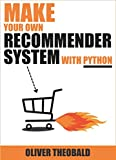 Make Your Own Recommender System With Python: Machine Learning & Data Mining Techniques for Beginners (Machine Learning for Beginners Book 2) (English Edition)