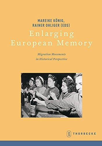 Enlarging European Memory: Migration Movements in Historical Perspective (Beihefte der Francia)