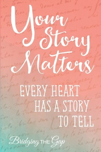 Your Story Matters: Every Heart Has A Story To Tell by Bridging The Gap (2015-09-26) (Gap 2015)