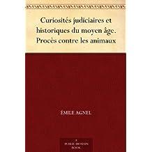 Curiosités judiciaires et historiques du moyen âge. Procès contre les animaux (French Edition)