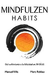 Mindfulzen Habits: Del sufrimiento a la felicidad en 30 Días