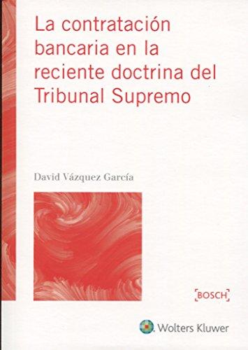 Contratación bancaria en la reciente doctrina del Tribunal Supremo,La