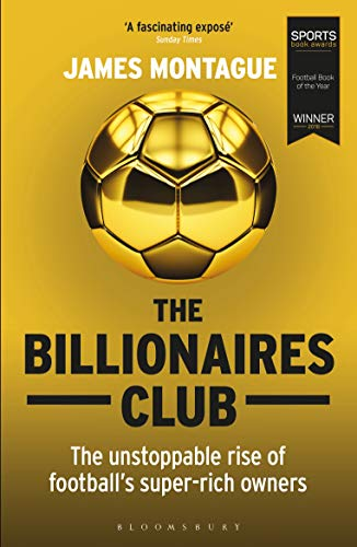The Billionaires Club: The Unstoppable Rise of Football's Super-rich Owners WINNER FOOTBALL BOOK OF THE YEAR, SPORTS BOOK AWARDS 2018 (English Edition) -