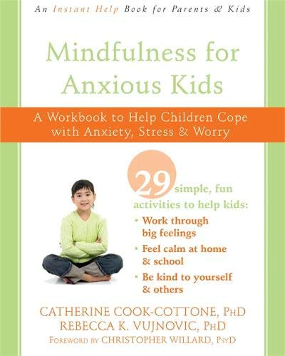 Mindfulness for Anxious Kids: A Workbook to Help Children Cope with Anxiety, Stress, and Worry