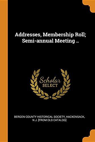 Addresses, Membership Roll; Semi-Annual Meeting ..