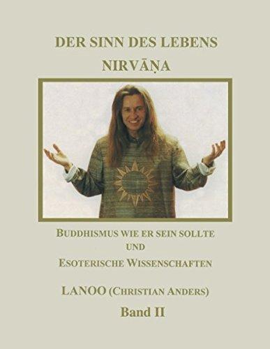 Der Sinn des Lebens Nirvana 2. Buddhismus wie er sein sollte und esoterische Wissenschaften (Book on Demand)