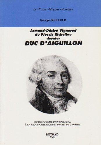 Armand-Désiré Vignerod du Plessis Richelieu, dernier duc d'Aiguillon : du despotisme d'un cardinal à la reconnaissance des Droits de l'homme par Georges Renauld