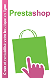 Prestashop: Créer et rentabilisé votre boutique en ligne