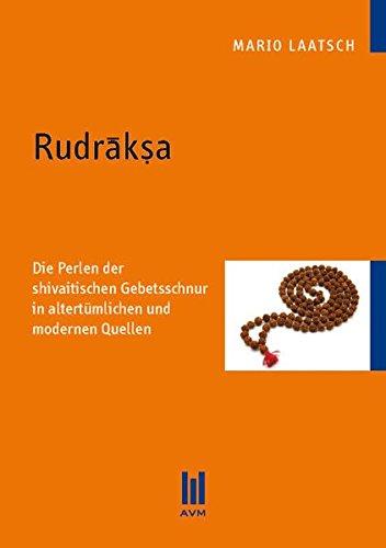 Rudraksha: Die Perlen der shivaitischen Gebetsschnur in altertümlichen und modernen Quellen - Der Kunst In Rosenkranz Der