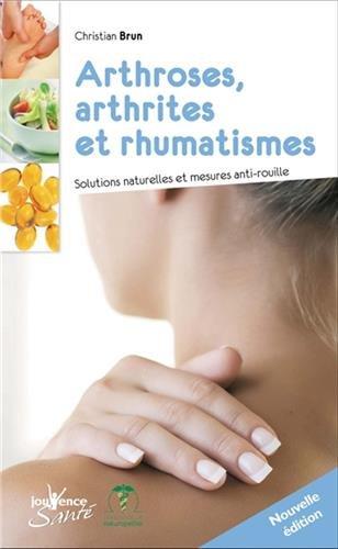 Arthroses, arthrites et rhumatismes : Soultions naturelles et mesures anti-rouille