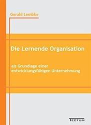 Die Lernende Organisation als Grundlage einer entwicklungsfähigen Unternehmung