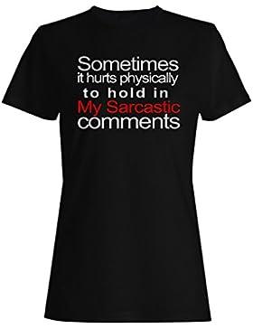 A veces me duele tener mi sarcasmo camiseta de las mujeres -d86f