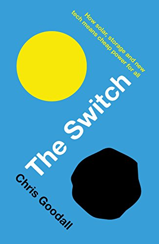 The Switch: How solar, storage and new tech means cheap power for all (English Edition) -