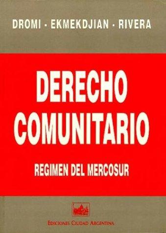 Derecho Comunitario: Sistemas de Integracion, Regimen del Mercosur por Roberto Dromi
