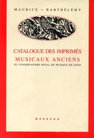 Catalogue des imprimés musicaux anciens du Conservatoire royal de musique de Liège