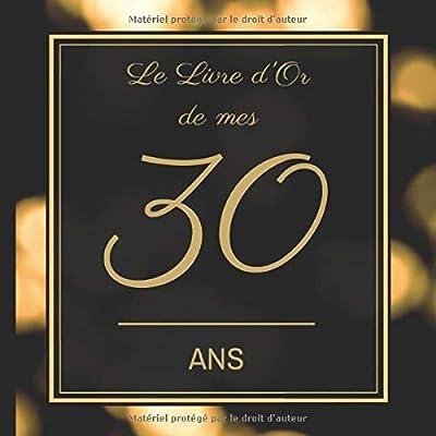 Le Livre d'Or de mes 30 ans: Joyeux anniversaire - Cadeau d'anniversaire Son Jubilé Livre à Personnaliser pour les félicitations écrites - Accessoires Journal Intime Decoration idée