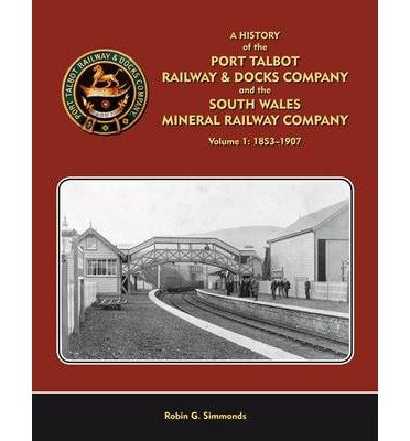 A History of the Port Talbot Railway & Docks Company and the South Wales Mineral Railway Company: No. 1 (Hardback) - Common