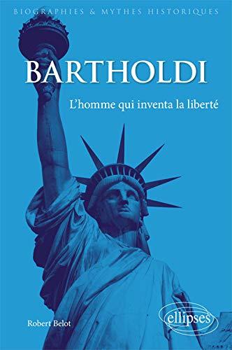Bartholdi - L'homme qui inventa la liberté