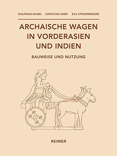 Archaische Wagen in Vorderasien und Indien: Bauweise und Nutzung