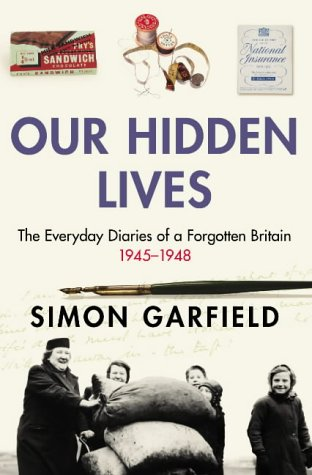 Our Hidden Lives: The Everyday Diaries of a Forgotten Britain por Simon Garfield