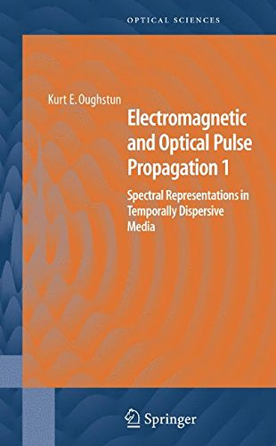 Electromagnetic and Optical Pulse Propagation 1: Spectral Representations in Temporally Dispersive Media: v. 1 (Springer Series in Optical Sciences)
