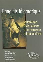 L'anglais idiomatique : Méthodologie de la traduction et de l'expression à l'écrit et à l'oral
