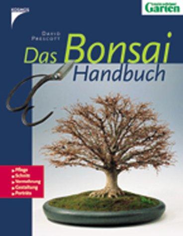 Das Bonsai-Handbuch: Pflege, Schnitt, Vermehrung, Gestaltung, Porträts